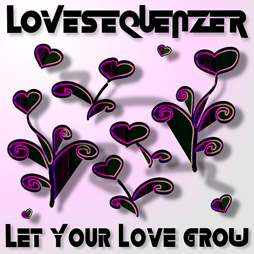 Let Your Love Grow von Lovesequenzer