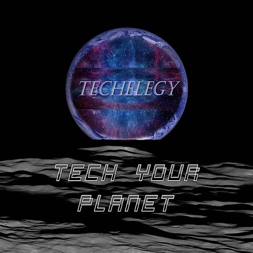 Tech Your Planet von Techelegy