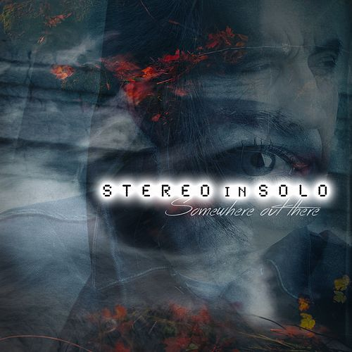 Somewhere out there by Stereo In Solo