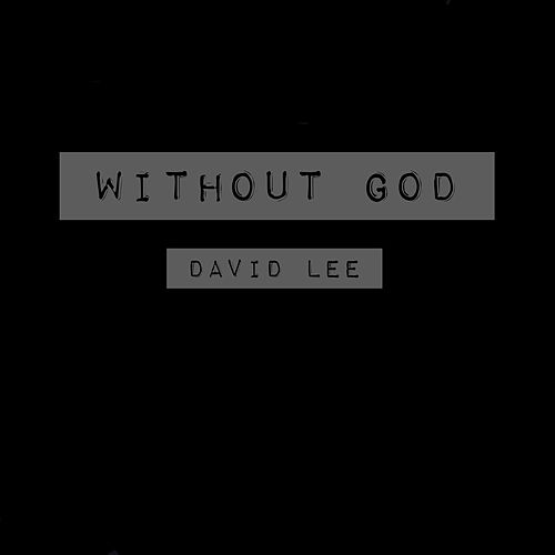 Without God by David Lee