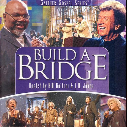Build a Bridge by Bill & Gloria Gaither