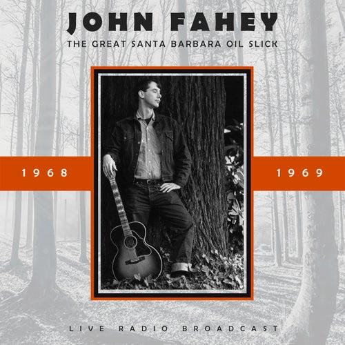 The Great Santa Barbara Oil Slick (Live) by John Fahey