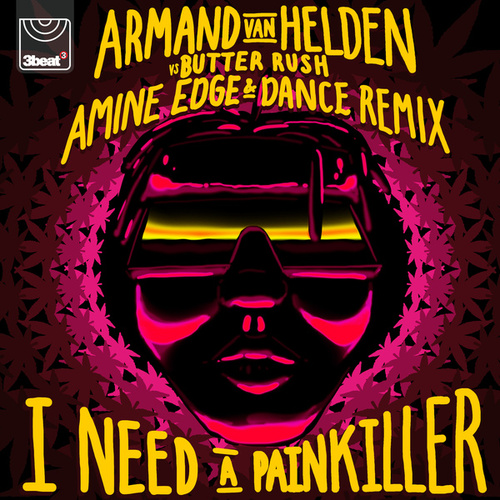 I Need A Painkiller (Armand Van Helden Vs. Butter Rush / Amine Edge & DANCE Remix) by Butter Rush