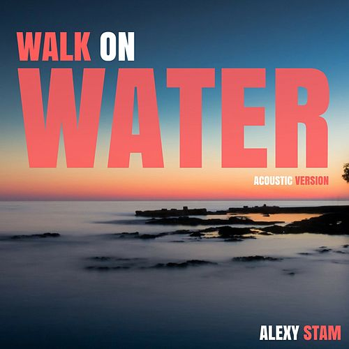 Walk on Water (Acoustic Version) de Alexy Stam