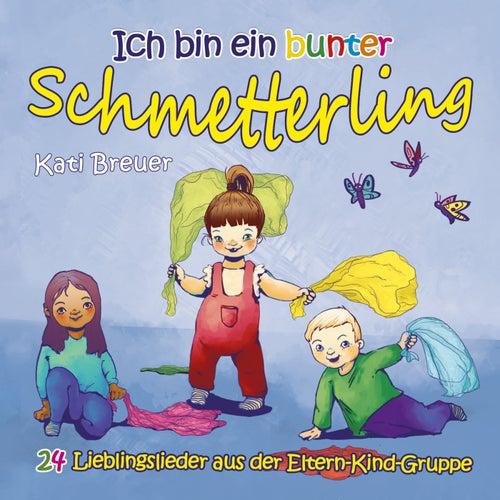 Ich bin ein bunter Schmetterling - 24 Lieblingslieder aus der Eltern-Kind-Gruppe von Kati Breuer