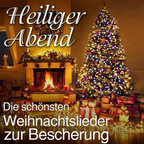 Heiliger Abend - Die schönsten Weihnachtslieder zur Bescherung by Various Artists