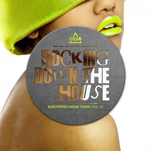 Rocking Down the House - Electrified House Tunes, Vol. 22 von Various Artists