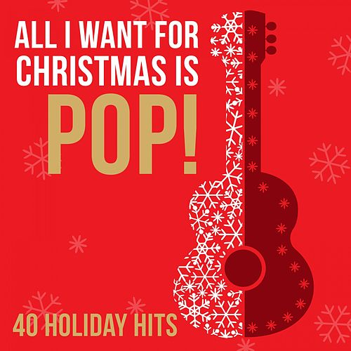 All I Want for Christmas Is Pop! - 40 Holiday Hits de Various Artists