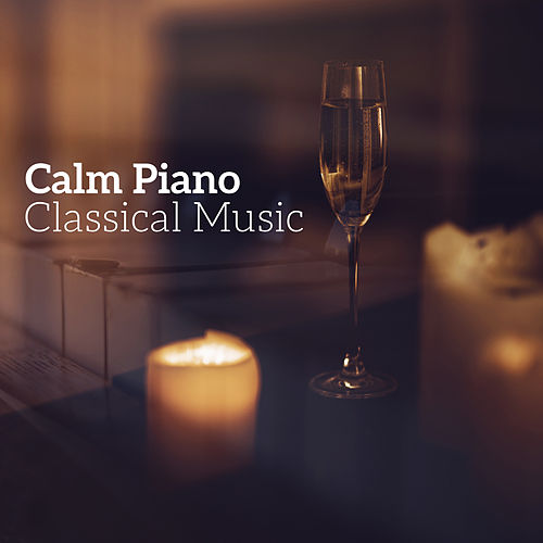 Calm Piano Classical Music by Best Relaxing Music Consort