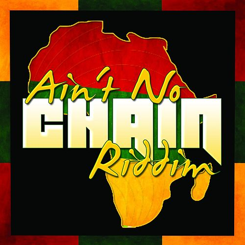 Ain't No Chain Riddim by Various Artists
