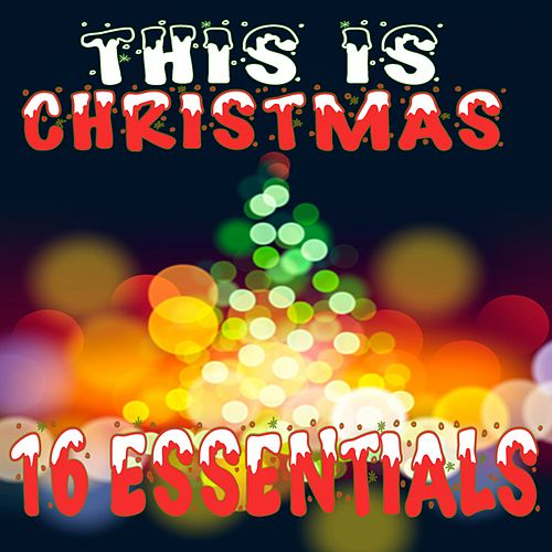 This Is Christmas: 16 Essentials by Various Artists