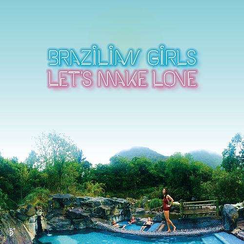 Let's Make Love by Brazilian Girls