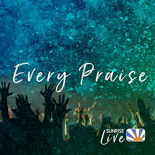 Every Praise de Sunrise Live