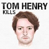 Tom Henry Kills by tomhenry