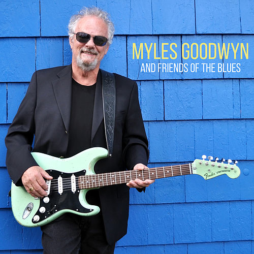 Myles Goodwyn And Friends Of The Blues von Myles Goodwyn