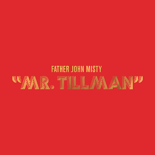 Mr. Tillman von Father John Misty