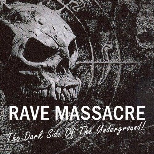 Rave Massacre - The Dark Side Of The Underground! de Various Artists