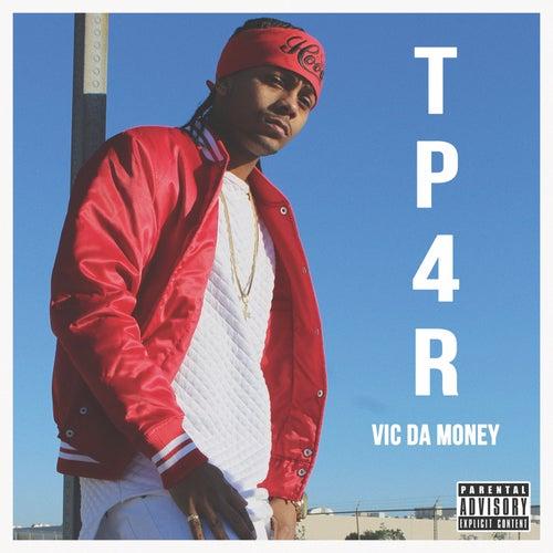 Tp4r by Vic Da Money
