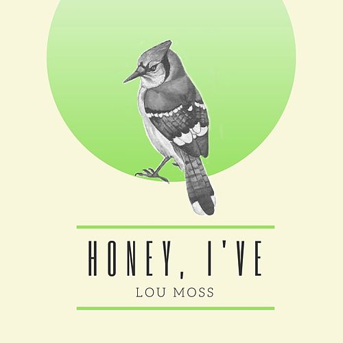 Honey, I've de Lou Moss