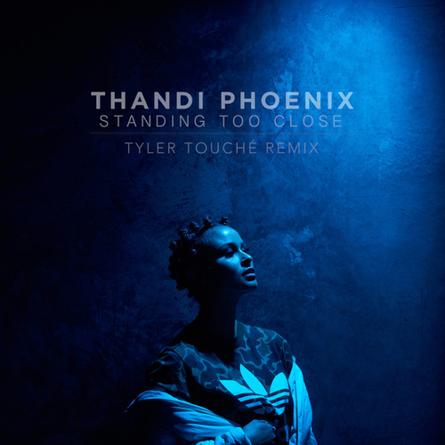 Standing Too Close (Tyler Touché Remix) by Thandi Phoenix