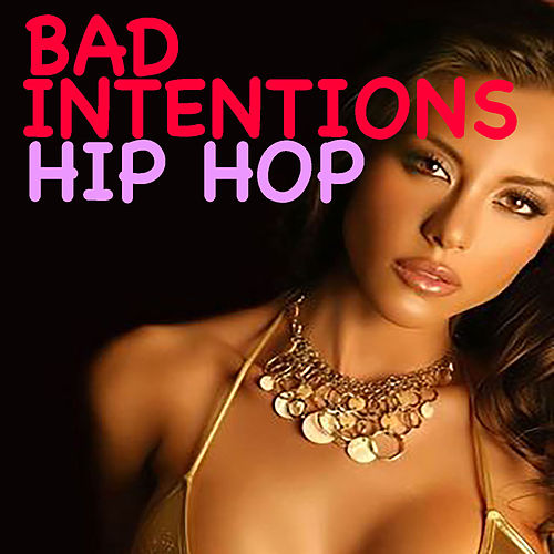 Bad Intentions Hip Hop by Various Artists