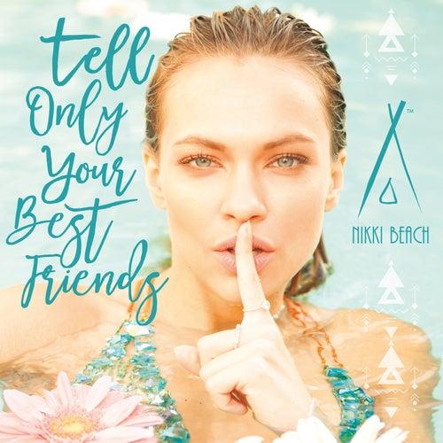 Tell Only Your Best Friends: Nikki Beach de Various Artists