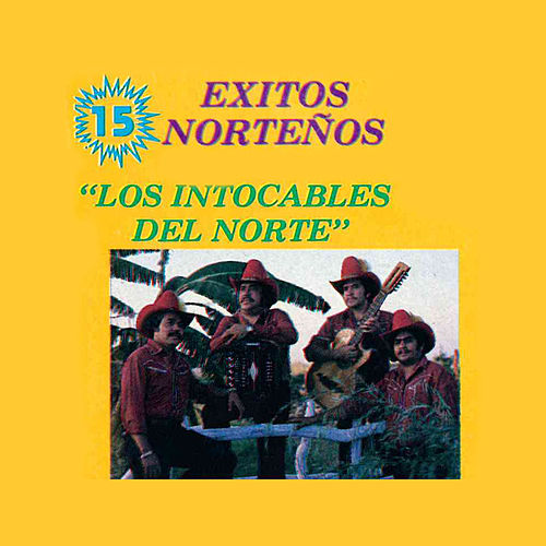 15 Exitos Nortenos by Los Intocables Del Norte