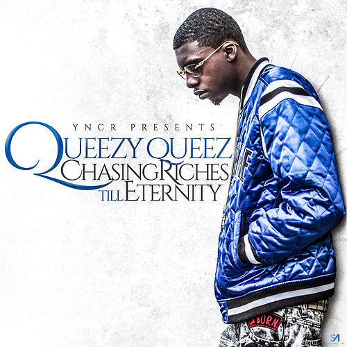 Chasing Riches Till Eternity by Queezy Queez