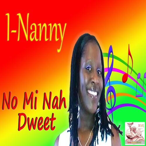 No Mi Nah Dweet - Single by I Nanny