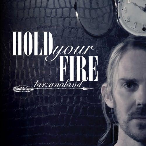 Hold Your Fire von Tarzanaland