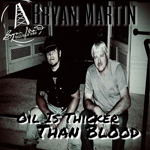 Oil Is Thicker Than Blood by Bryan Martin