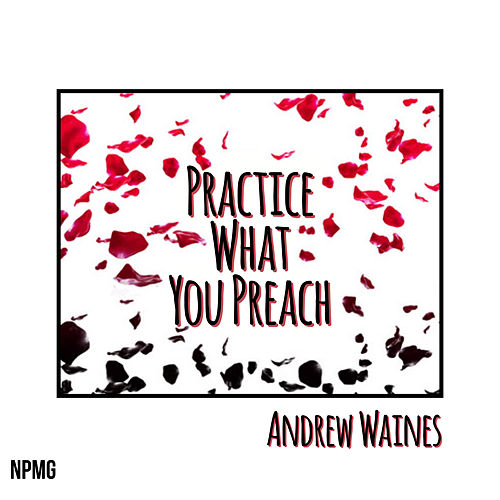 Practice What You Preach by Andrew Waines