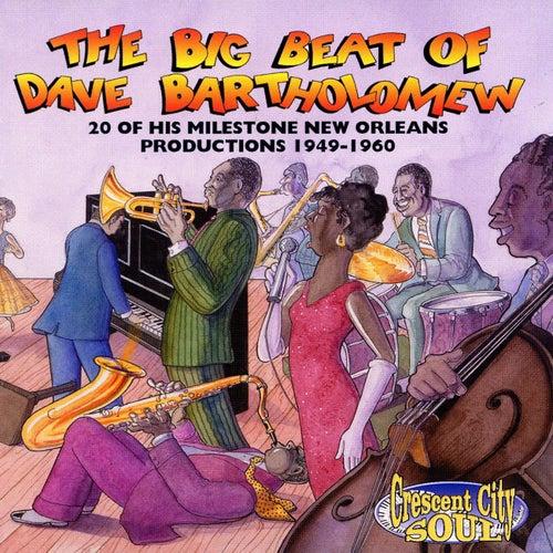 The Big Beat Of Dave Bartholomew: 20 Milestone Dave Bartholomew Productions 1949-1960 by Dave Bartholomew