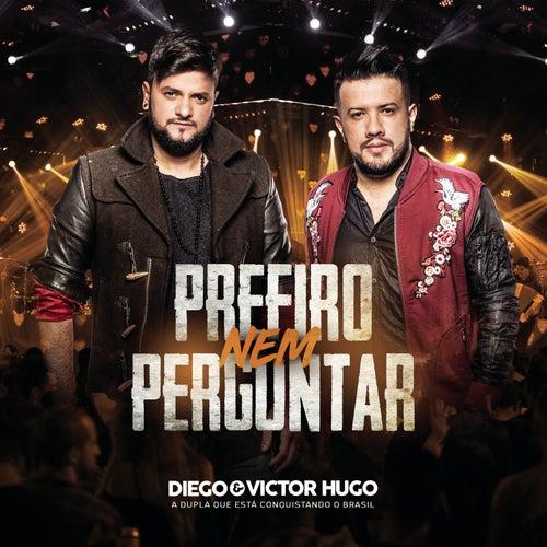 Prefiro Nem Perguntar de Diego & Victor Hugo