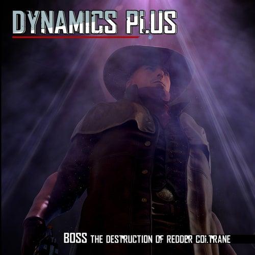 Boss: The Destruction of Redder Coltrane by Dynamics Plus