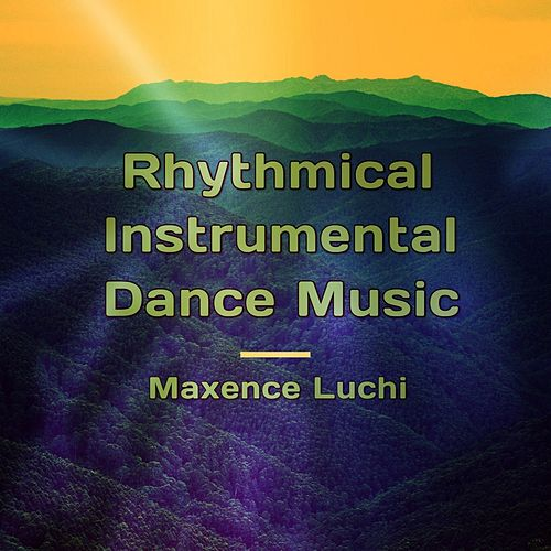 Rhythmical Instrumental Dance Music by Maxence Luchi