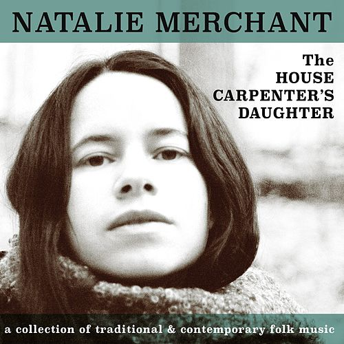 The House Carpenter's Daughter by Natalie Merchant
