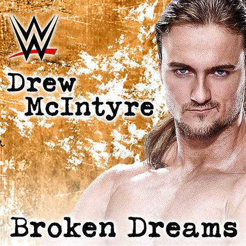 Broken Dreams (Drew McIntyre) [feat. Shaman's Harvest] by WWE & Jim Johnston (