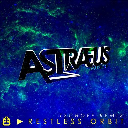 Restless Orbit (T3choff Remix) de AstraeusMusic