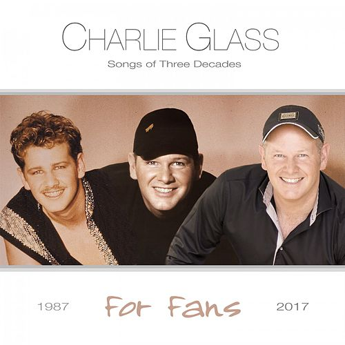 Songs of Three Decades - For Fans by Charlie Glass