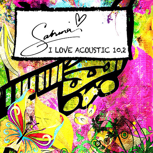 I Love Acoustic 10.2 by Sabrina