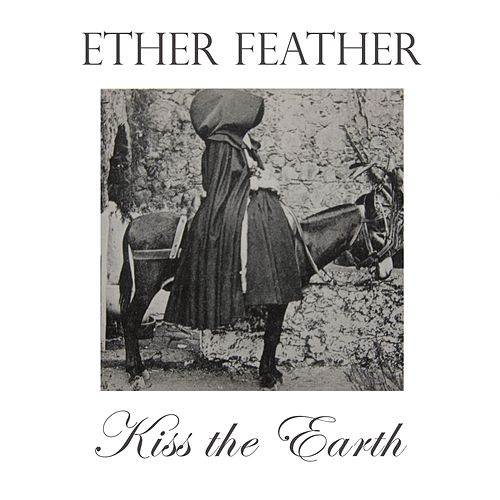 Kiss the Earth von Ether Feather