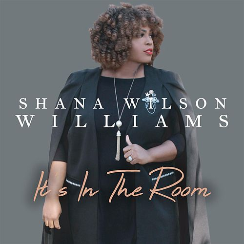 It's In The Room - Single by Shana Wilson-Williams