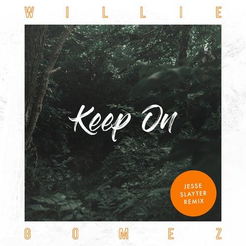 Keep on (Jesse Slayter Dance Remix) by Willie Gomez