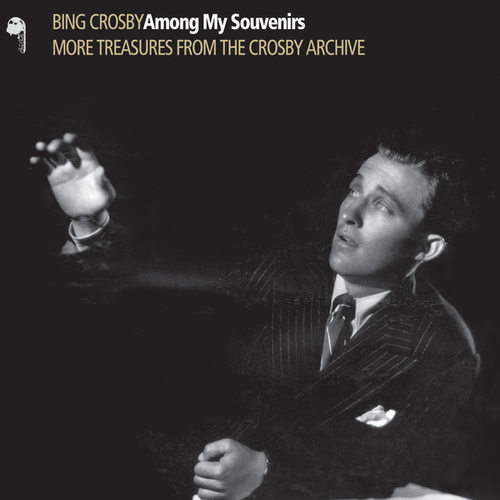 Among My Souvenirs (More Treasures From The Crosby Archive) de Bing Crosby