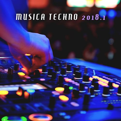 Musica Techno 2018, Vol. 1 de Various Artists