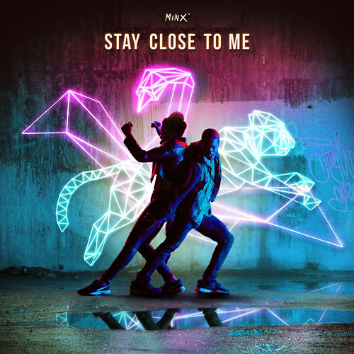 Stay Close To Me by Minx