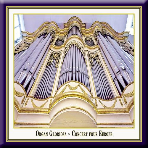 Organ Gloriosa - Concert Four Europe by Various Artists