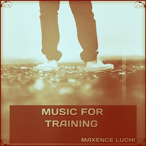 Music for Training de Maxence Luchi