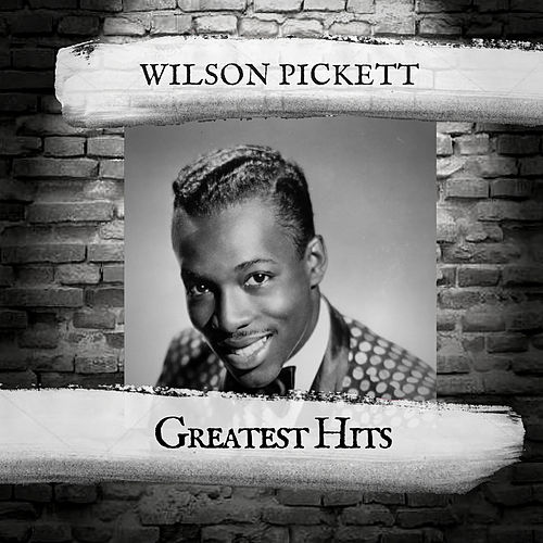 Greatest Hits by Wilson Pickett